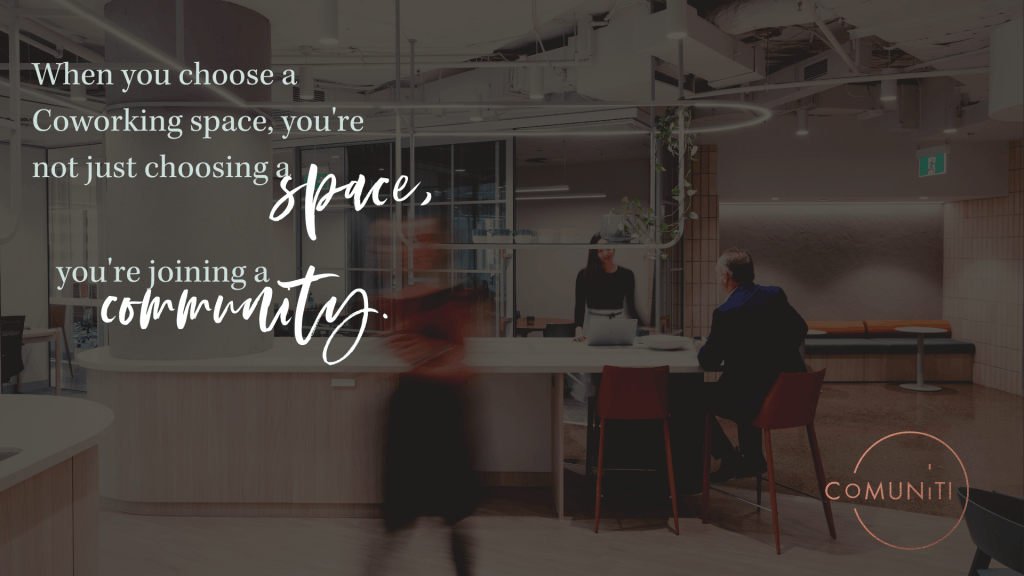 When you choose a coworking space, you are joining a community